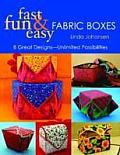 Fast Fun Easy Fabric Boxes: 8 Great Designs- Unlimited Possibilities