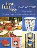 Fast Fun & Easy Home Accents 15 Projects