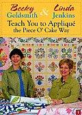 Becky Goldsmith & Linda Jenkins Teach You to Applique the Piece O' Cake Way