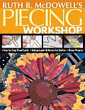Ruth B. McDowell's Piecing Workshop: Step-By-Step Visual Guide, Indispensable Reference for Quilters, Bonus Projects with Pattern(s) Cover