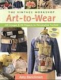 The Vintage Workshop Art-To-Wear: 100 Images and 40 Projects to Personalize Fashion