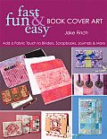 Fast Fun & Easy Book Cover Art Add a Quilted Fabric Touch to Binders Scrapbooks Journals & More