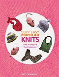 Very Easy Circular Knits Simple Techniques & Step By Step Projects for the Well Rounded Knitter