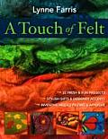 Touch of Felt 22 Fresh & Fun Projects Stylish Gifts & Designer Accents Inventive Needle Felting & Appliqu