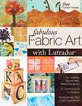 Fabulous Fabric Art with Lutradurr For Quilting Papercrafts Mixed Media Art 27 Techniques & 14 Projects Revolutionize Your Craft Experience