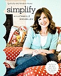 Simplify with Camille Roskelley: Quilts for the Modern Home
