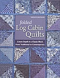 Folded Log Cabin Quilts-Print-On-Demand-Edition: Create Depth in a Classic Black, from Traditional to Contemporary