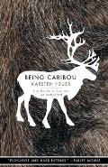 Being Caribou Five Months on Foot with an Arctic Herd