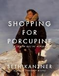 Shopping for Porcupine A Life in Arctic Alaska