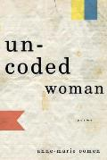 Uncoded Woman: Poems (06 Edition)