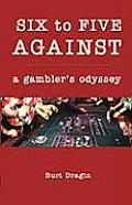 6 To 5 Against a Gamblers Odyssey