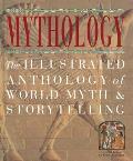 Mythology The Illustrated Anthology of World Myth & Storytelling