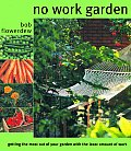 No Work Garden: Getting the Most Out of Your Garden for the Least Amount of Work