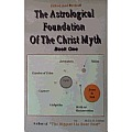 The Astrological Foundation of the Christ Myth, Book One
