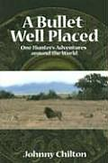 Bullet Well Placed One Hunters Adventures Around the World