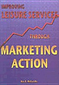 Improving Leisure Services Through Marketing Action (02 Edition)