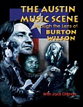 Austin Music Scene: Through the Lens of Burton Wilson / Burton Wilson, with Jack Ortman