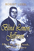 Blind Lemon Jefferson: His Life, His Death, and His Legacy