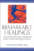 Remarkable Healings A Psychiatrist Discovers Unsuspected Roots of Mental & Physical Illness A Psychiatrist Discovers Unsuspected Roots of Mental a