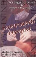 Uninformed Consent The Hidden Dangers in Dental Care