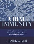 Viral Immunity: A 10-Step Plan to Enhance Your Immunity Against Viral Disease Using Natural Medicines: A 10-Step Plan to Enhance Your Immunity Against