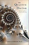 Quantum Doctor A Physicists Guide to Health & Healing