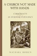 A Church Not Made with Hands: Christianity as Spiritual Experience