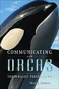Communicating with Orcas: The Whales' Perspective