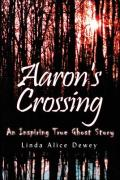 Aaron's Crossing: An Inspiring True Ghost Story