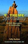 Extreme Spirituality: Radical Approaches to Awakening