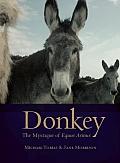 Donkey The Mystique Of Equus Asinus
