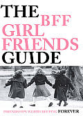 The Bff Girlfriends Guide: Friendships Worth Keeping Forever