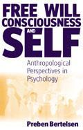 Free will, consciousness, and self; anthropological perspectives on psychology