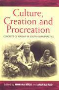 Culture, Creation & Procreation: Concepts of Kinship in South Asian Practice