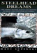 Steelhead Dreams The Theory Method Science & Madness of Great Lakes Steelhead Fly Fishing