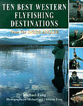 Ten Best Western Flyfishing Destinations: From the Inside Angler
