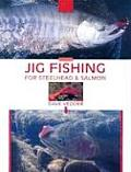 Jig Fishing: For Steelhead and Salmon