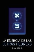 La Energia de las Letras Hebreas = The Energy of the Hebrew Letters