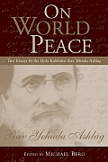 On World Peace: Two Essays by the Holy Kabbalist Rav Yehuda Ashlag Cover