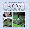 A Gardener's Guide to Frost: Outwit the Weather and Extend the Spring and Fall Seasons