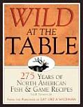 Wild at the Table: 275 Years of American Fish & Game Cooking