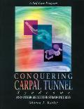 Conquering Carpal Tunnel Syndrome and Other Repetitive Strain Injuries: A Self-Care Program Cover