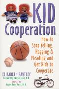 Kid Cooperation: How to Stop Yelling, Nagging, and Pleading and Get Kids to Cooperate Cover