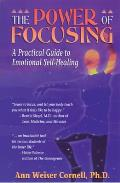 Power Of Focusing A Practical Guide To Emotional Self Healing