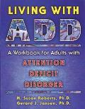 Living with ADD: A Workbook for Adults with Attention Deficit Disorder (New Harbinger Workbooks)