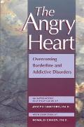 The Angry Heart: Overcoming Borderline and Addictive Disorders Cover
