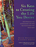 Six Keys To Creating The Life You Desire