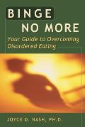 Binge No More: Your Guide to Overcoming Disordered Eating with Other [With Charts and Worksheets]