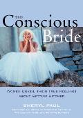 The Conscious Bride: Women Unveil Their True Feelings about Getting Hitched Cover