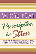The Write Your Own Prescription for Stress: Essential Skills for Living Well in an Overstimulating World